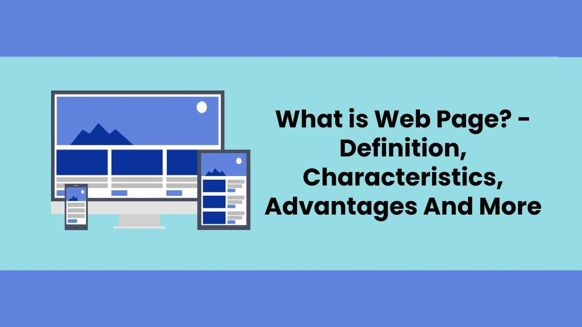 What is Web Page? – Definition, Characteristics, Advantages And More
