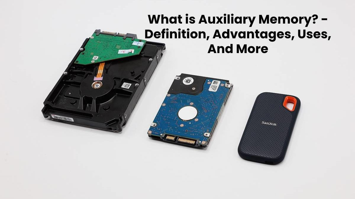 What is Auxiliary Memory? – Definition, Advantages, Uses, And More
