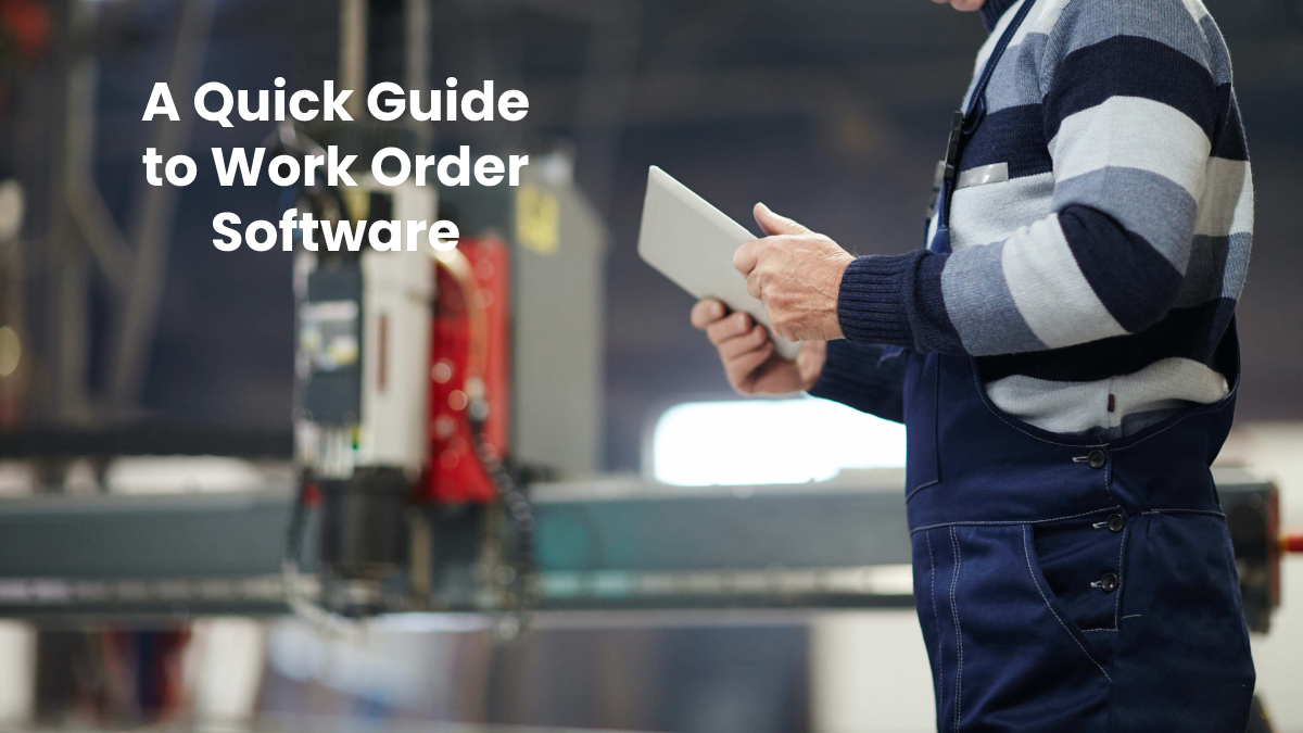 A Quick Guide to Work Order Software