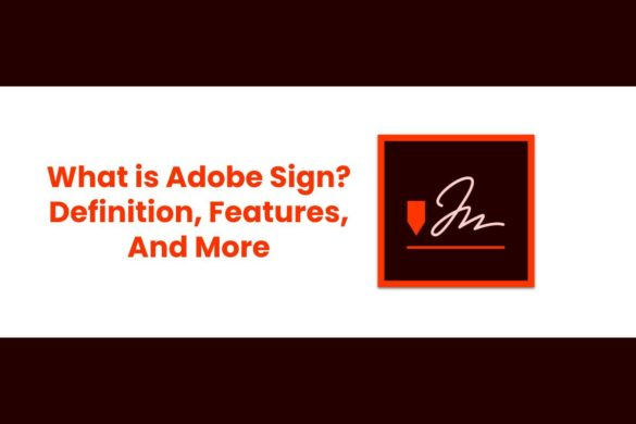 What is Adobe Sign? - Definition, Features, And More