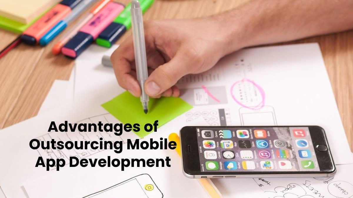 Advantages of Outsourcing Mobile App Development