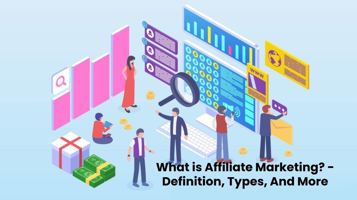What is Affiliate Marketing? – Definition, Types, And More
