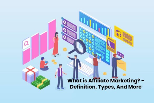 What is Affiliate Marketing? - Definition, Types, And More