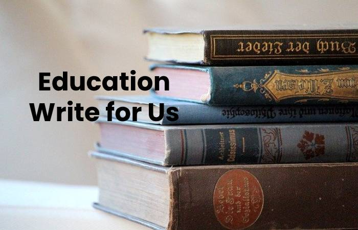Education Write for Us