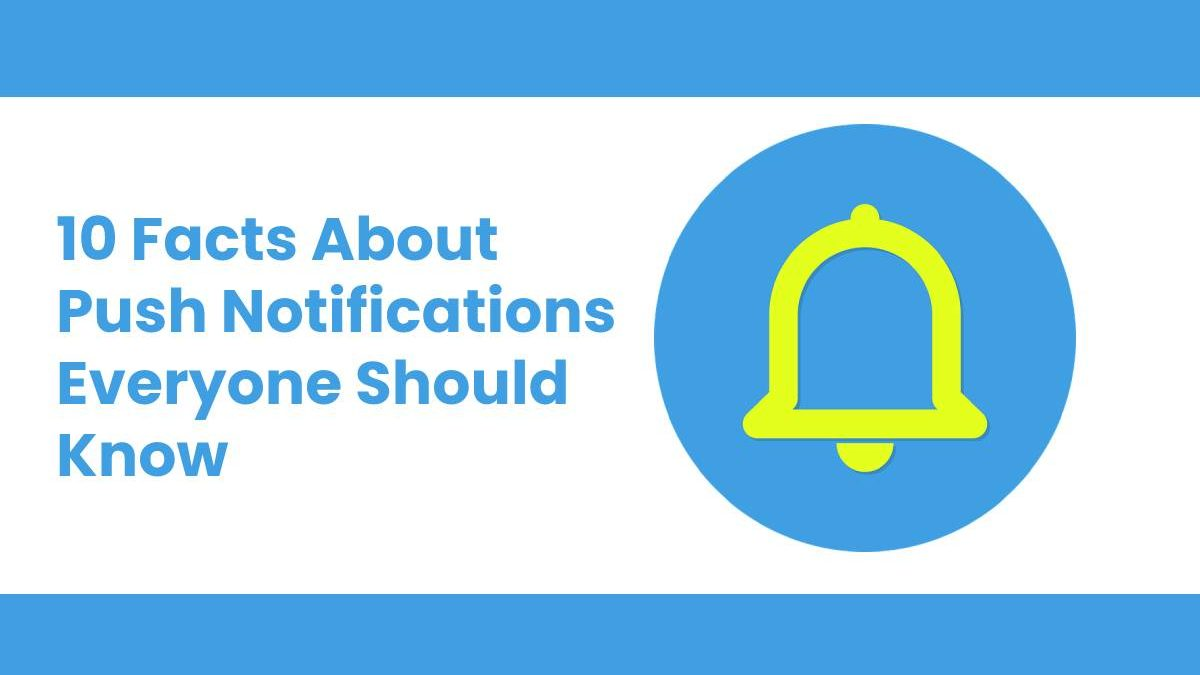 10 Facts About Push Notifications Everyone Should Know
