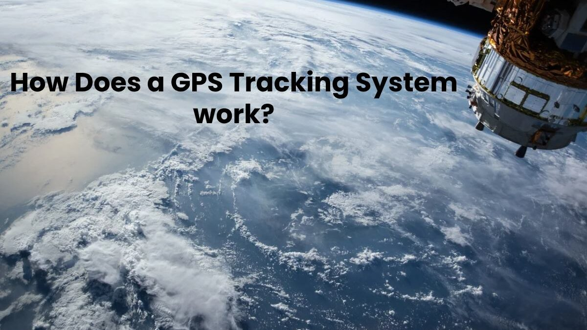 How Does a GPS Tracking System work? [2020]
