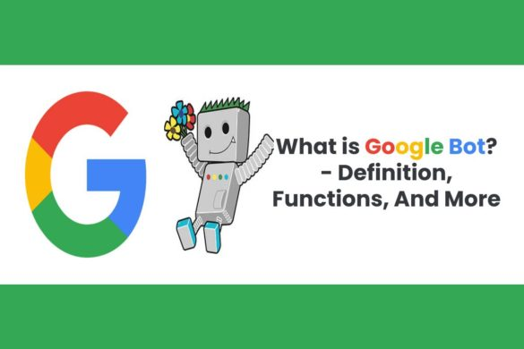 What is Google Bot? - Definition, Functions, And More