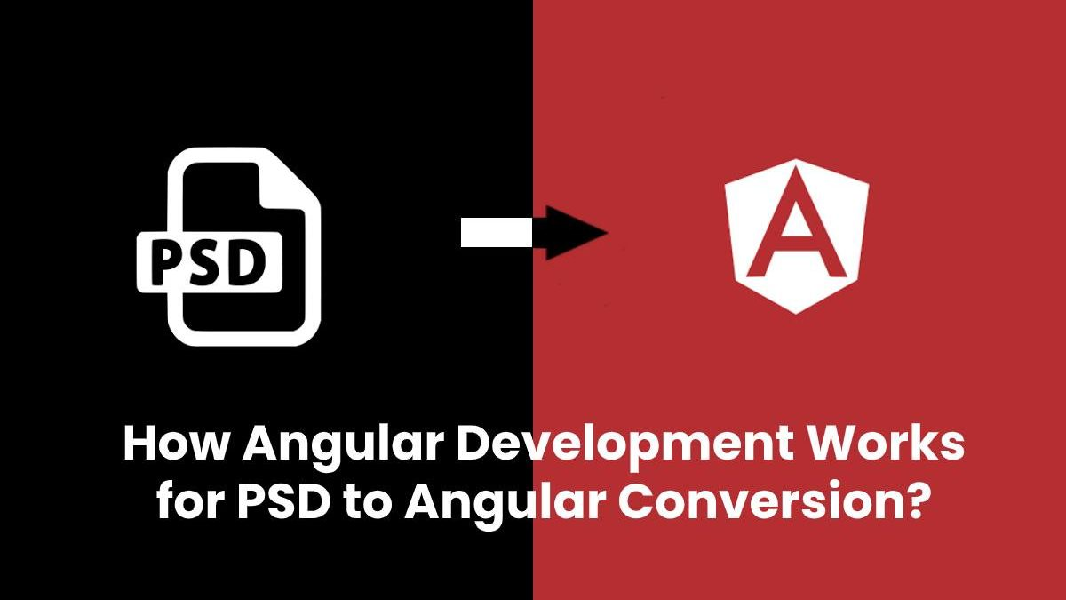 How Angular Development Works for PSD to Angular Conversion?