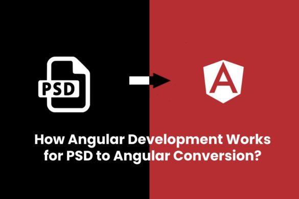 How Angular Development Works for PSD to Angular Conversion?