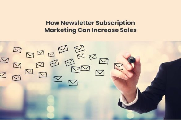 How Newsletter Subscription Marketing Can Increase Sales
