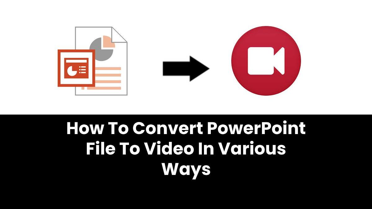 How To Convert PowerPoint File To Video In Various Ways