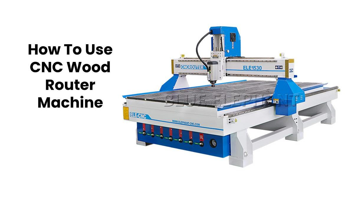 How To Use CNC Wood Router Machine