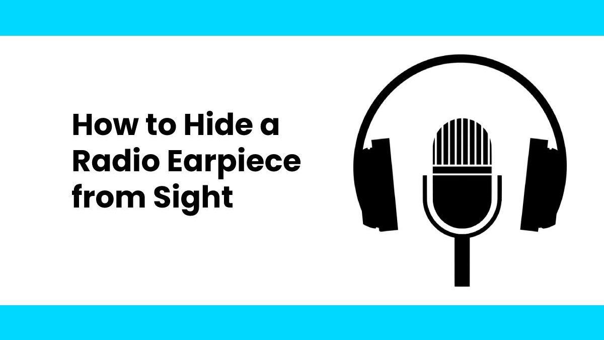 How to Hide a Radio Earpiece from Sight