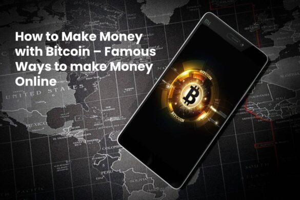How to Make Money with Bitcoin– Famous Ways to make Money Online