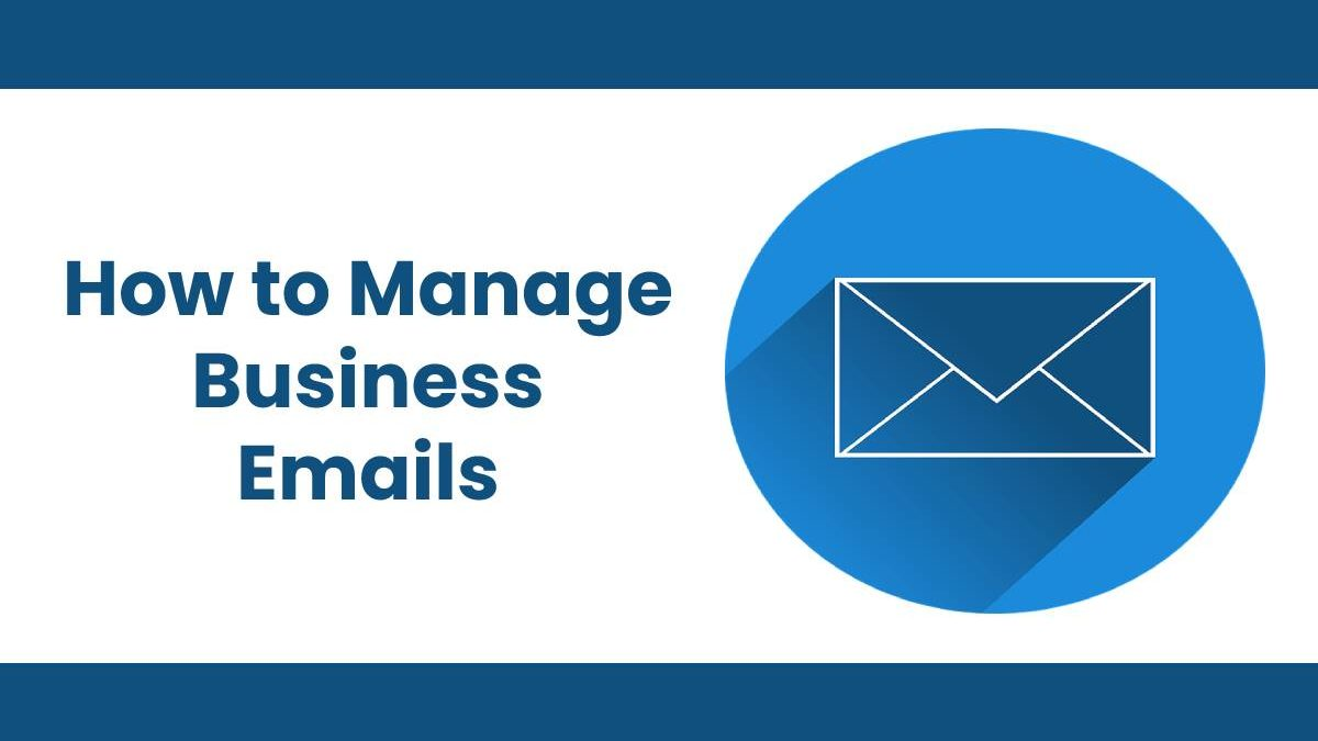 How to Manage Business Emails