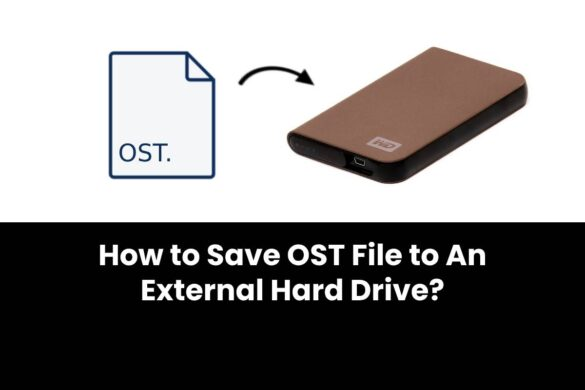 How to Save OST File to An External Hard Drive?