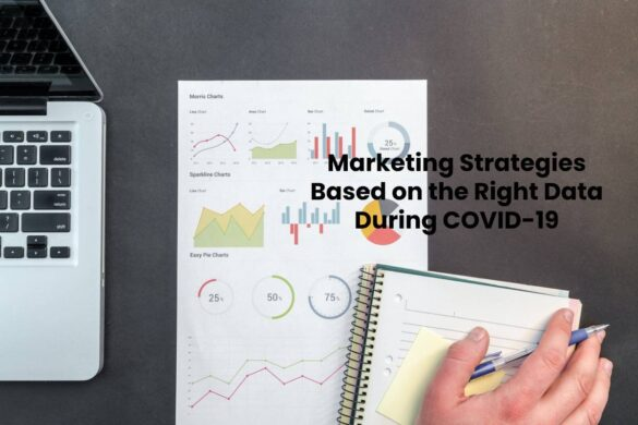 Marketing Strategies Based on the Right Data During COVID-19