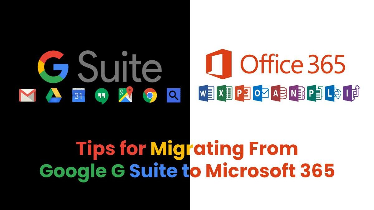 Tips for Migrating From Google G Suite to Microsoft 365