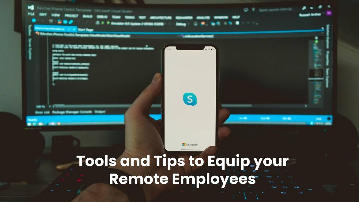 Tools and Tips to Equip your Remote Employees during Covid-19