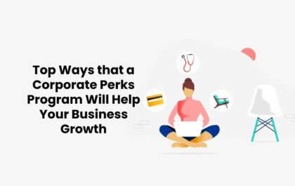 Top Ways that a Corporate Perks Program Will Help Your Business Growth