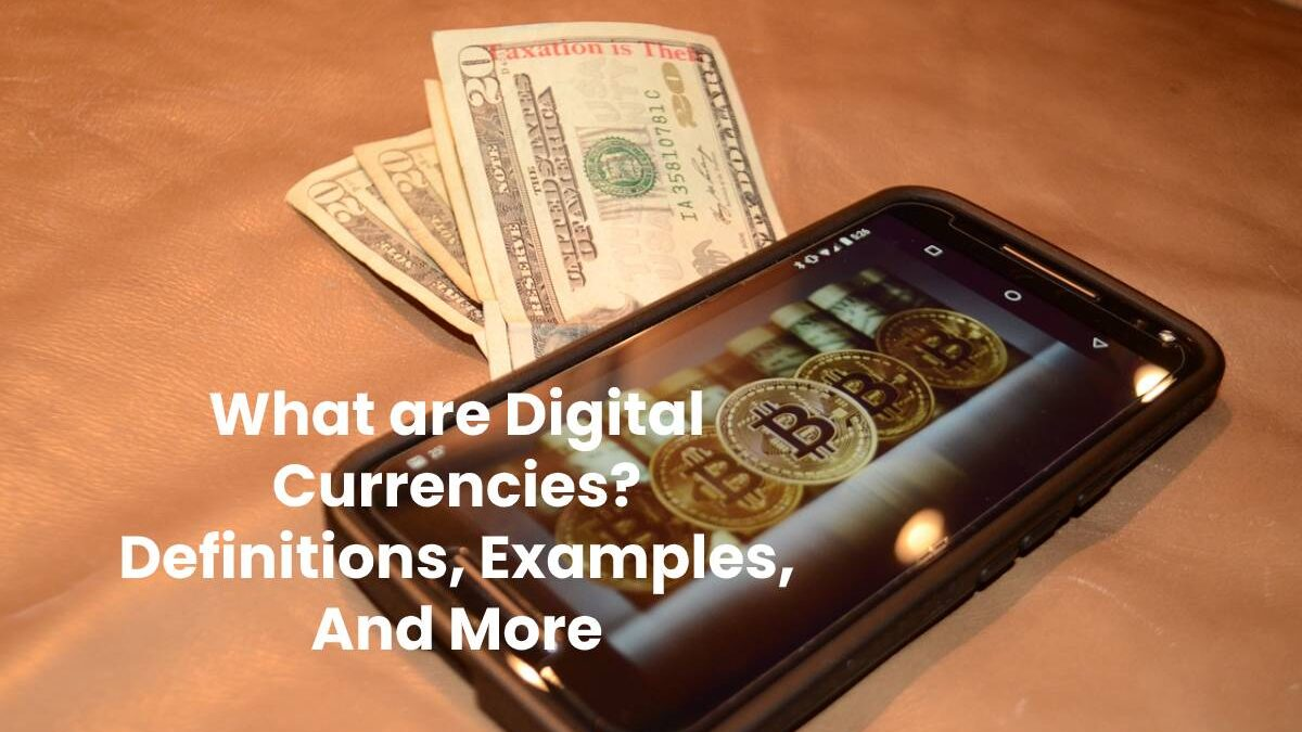 What are Digital Currencies? – Definitions, Examples, And More