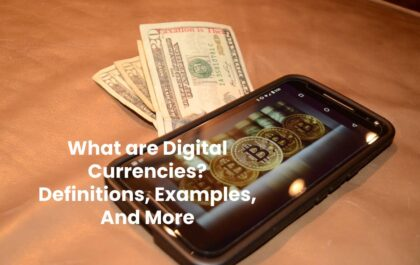 What are Digital Currencies? - Definitions, Examples, And More