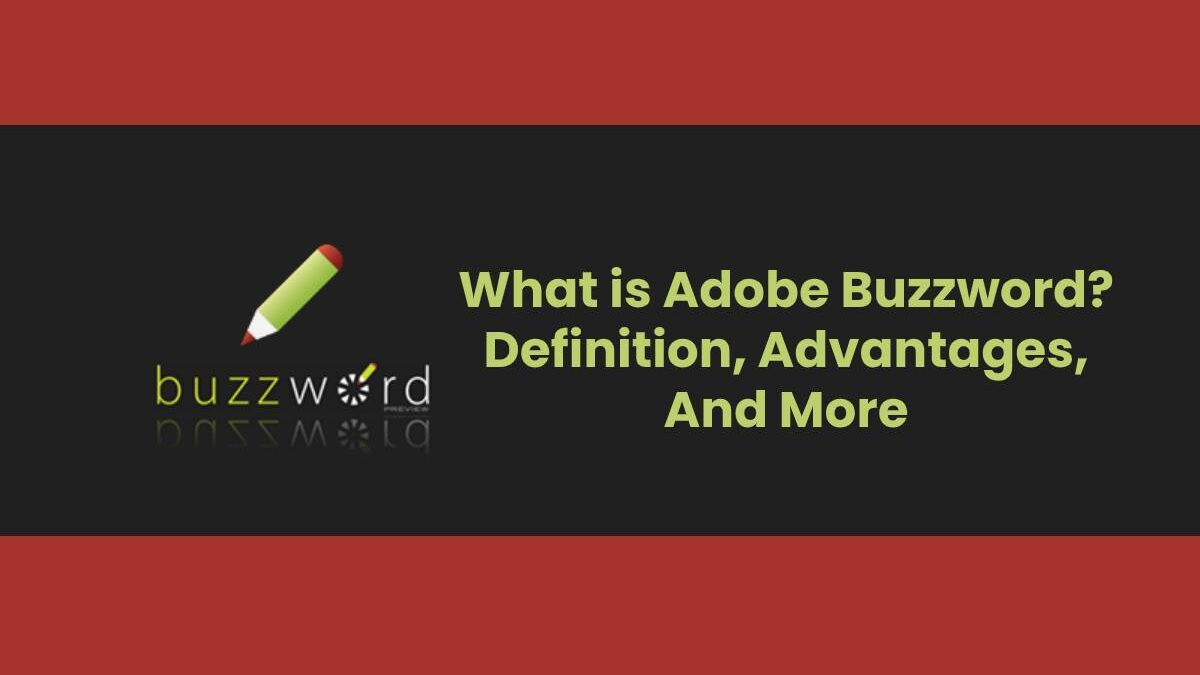What is Adobe Buzzword? – Definition, Advantages, And More