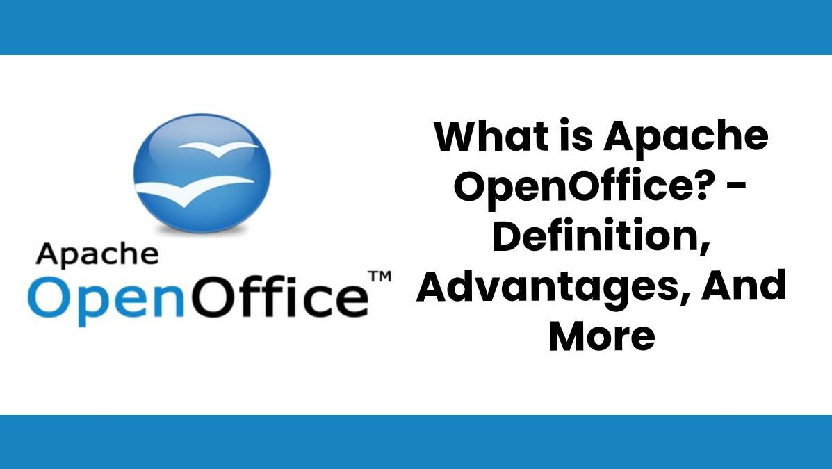 What is Apache OpenOffice? – Definition, Advantages, And More