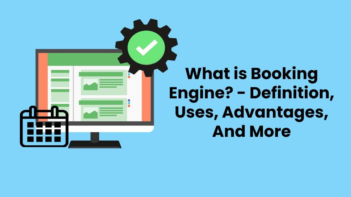 What is Booking Engine? – Definition, Uses, Advantages, And More