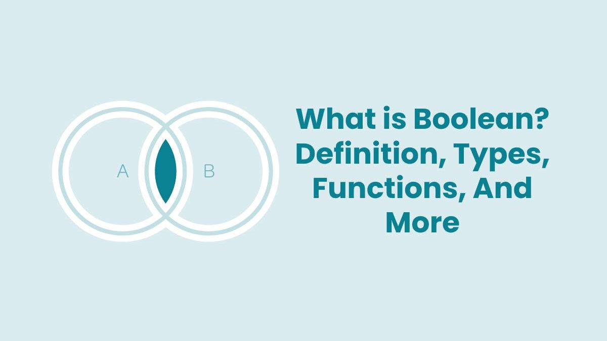 What is Boolean? – Definition, Types, Functions, And More