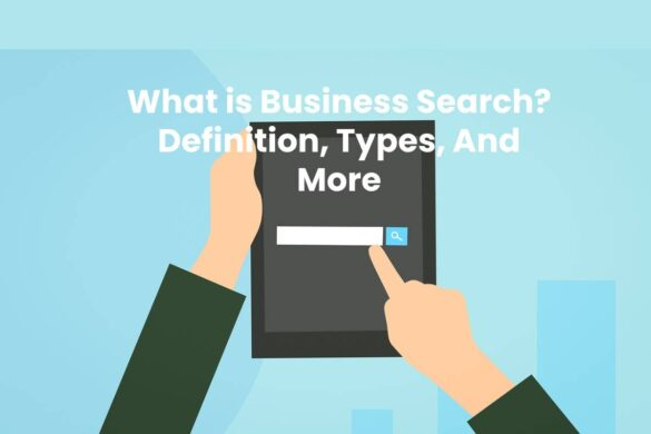 What is Business Search? - Definition, Types, And More