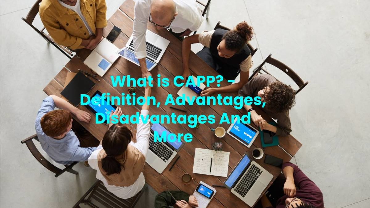 What is CAPP? – Definition, Advantages, Disadvantages And More