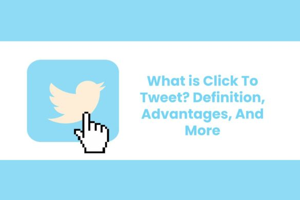 What is Click To Tweet? - Definition, Advantages, And More
