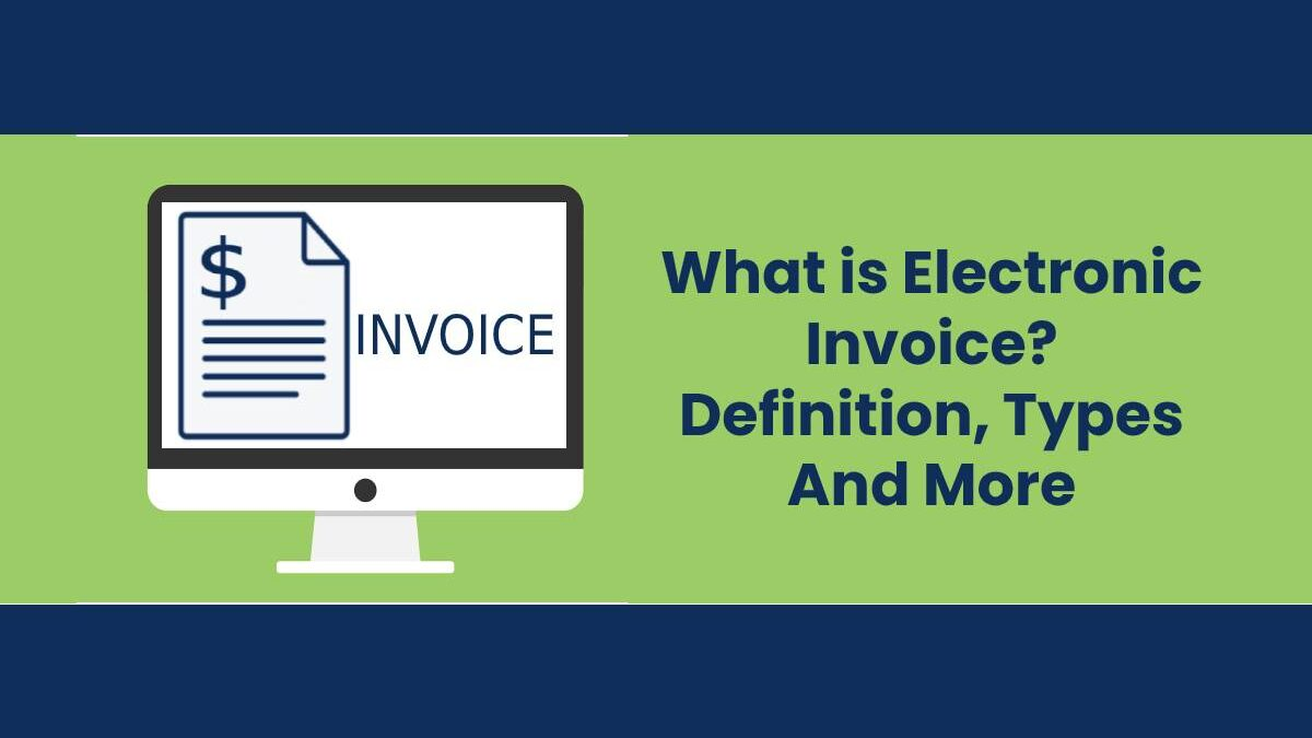 What is Electronic Invoice? – Definition, Types, And More