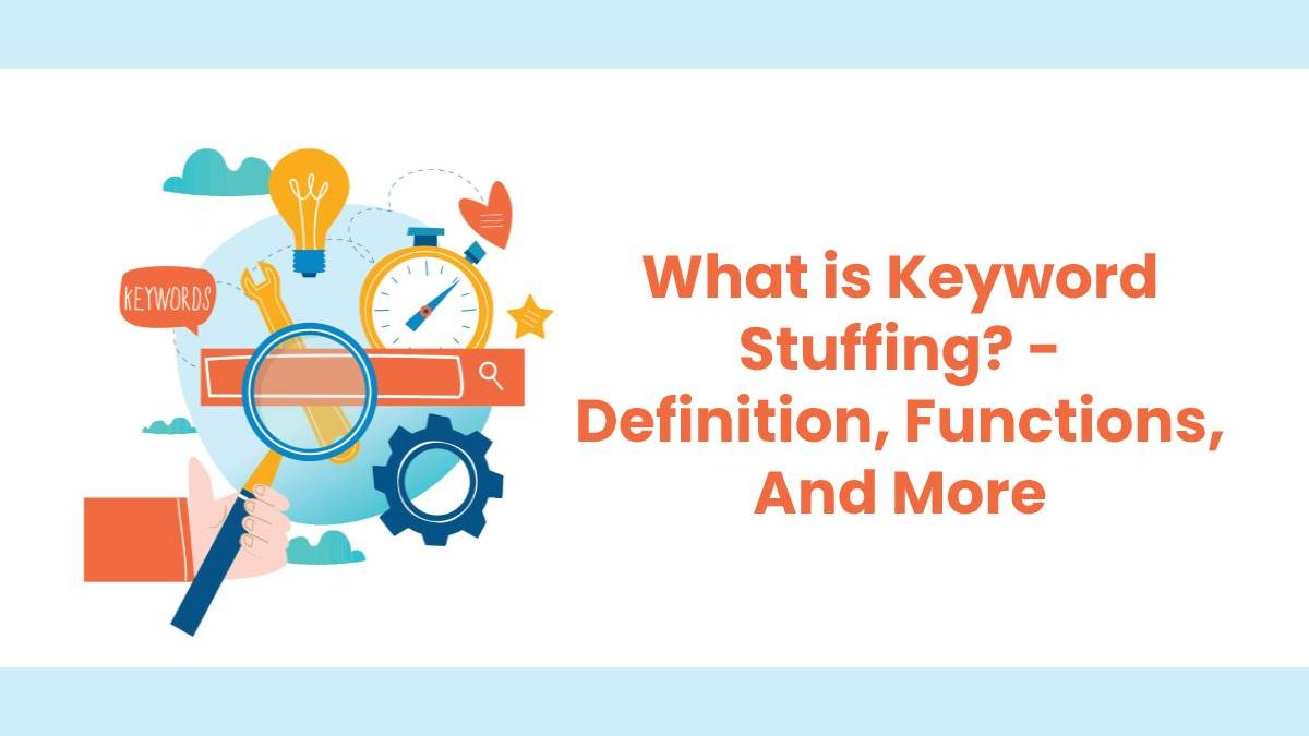 What is Keyword Stuffing? – Definition, Functions, And More
