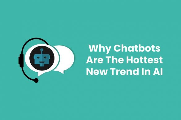 Why Chatbots Are The Hottest New Trend In AI