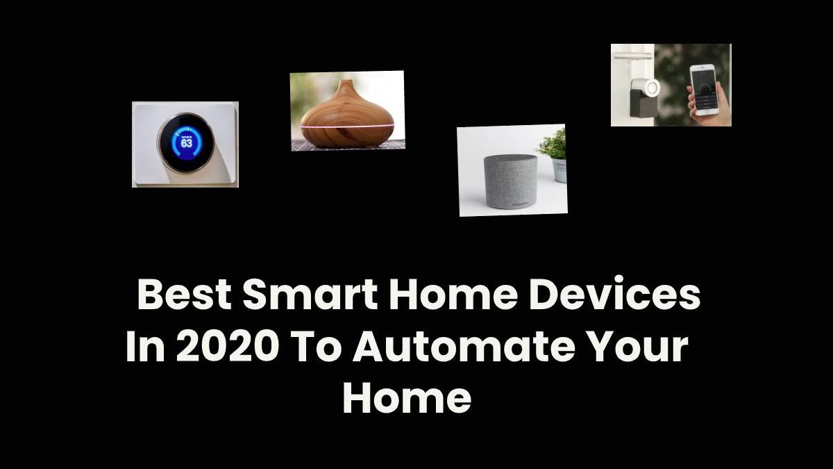 4 Best Smart Home Devices In 2020 To Automate Your Home