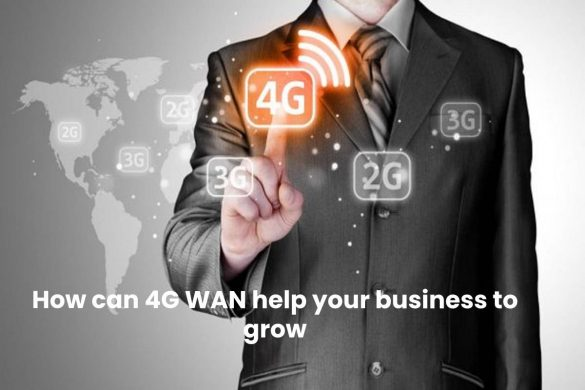 4G WAN help your business to grow