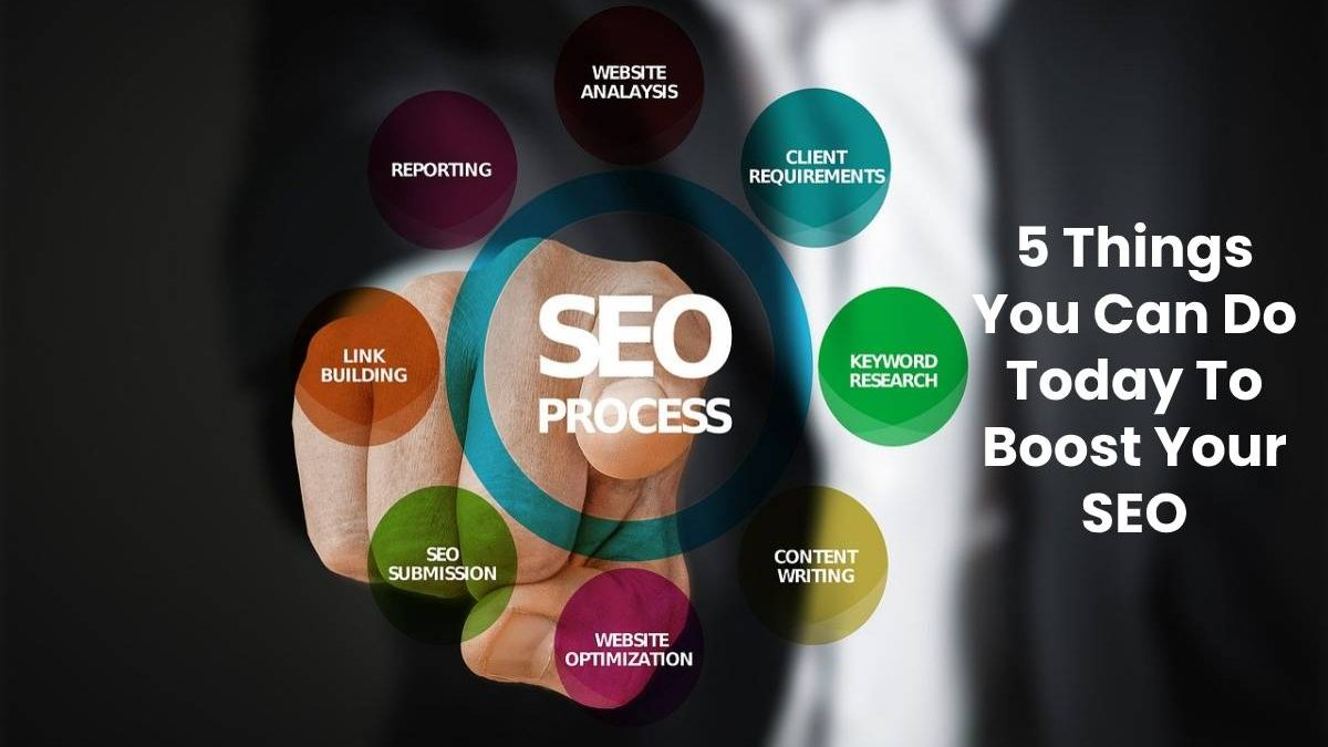 5 Things You Can Do Today To Boost Your SEO