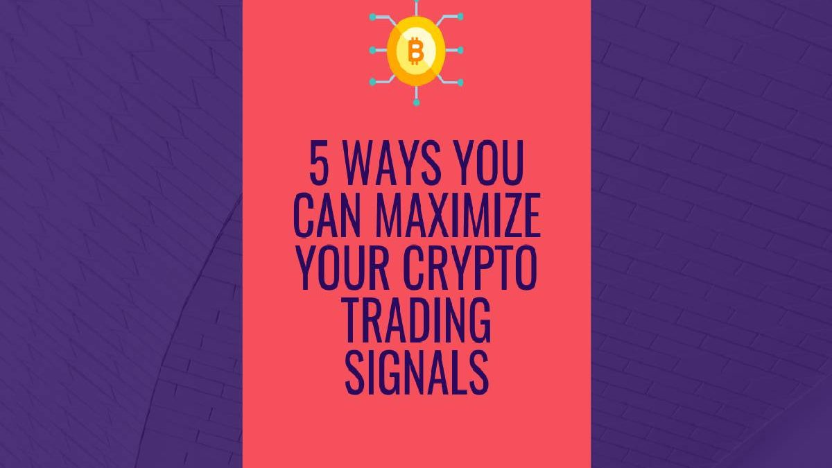 5 Ways you can Maximize Your Crypto Trading Signals