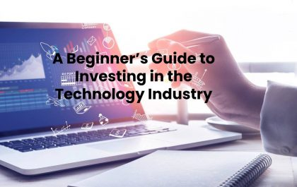 A Beginner's Guide to Investing in the Technology Industry