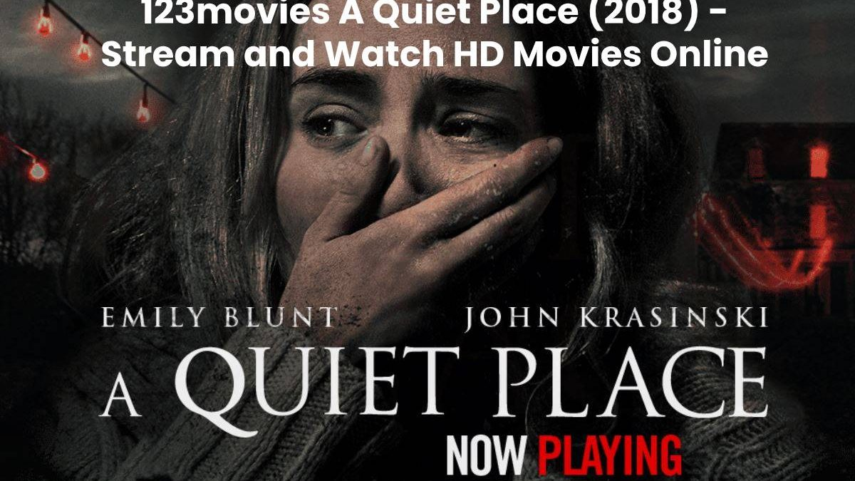 123movies A Quiet Place (2018) – Stream and Watch HD Movies Online Free