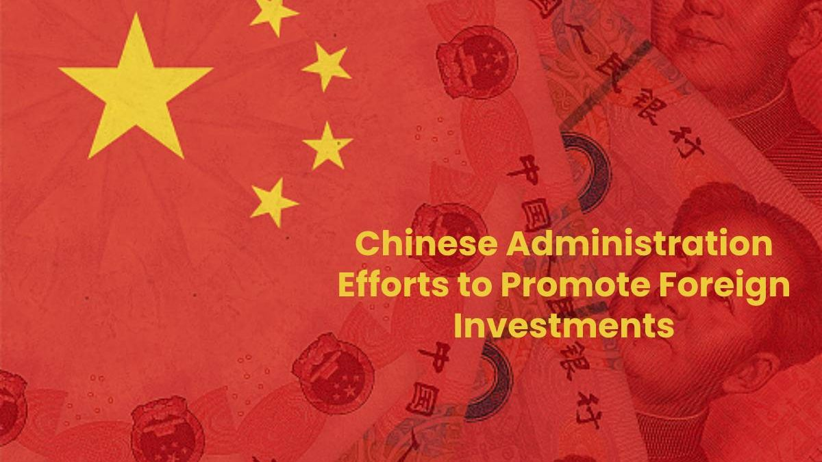 Chinese Administration Efforts to Promote Foreign Investments