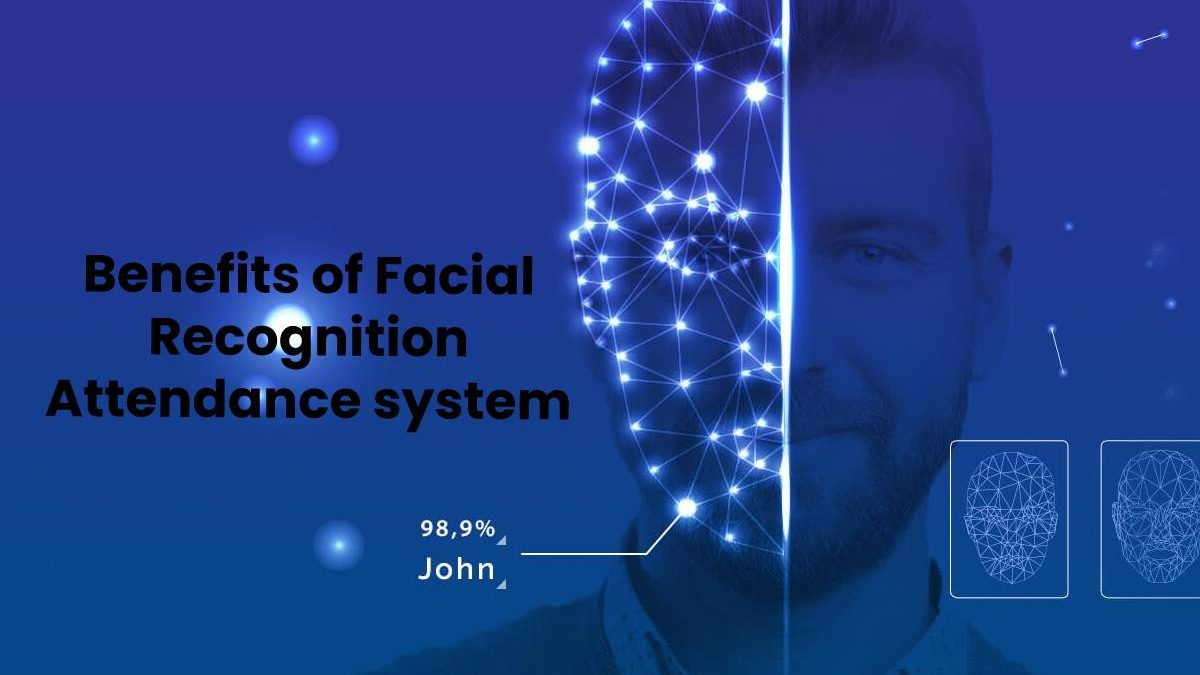 Benefits of Facial Recognition Attendance system