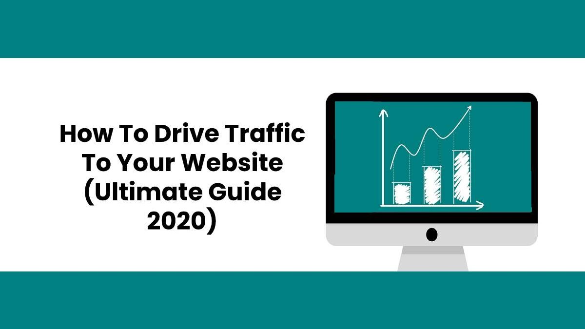 How To Drive Traffic To Your Website (Ultimate Guide 2020)