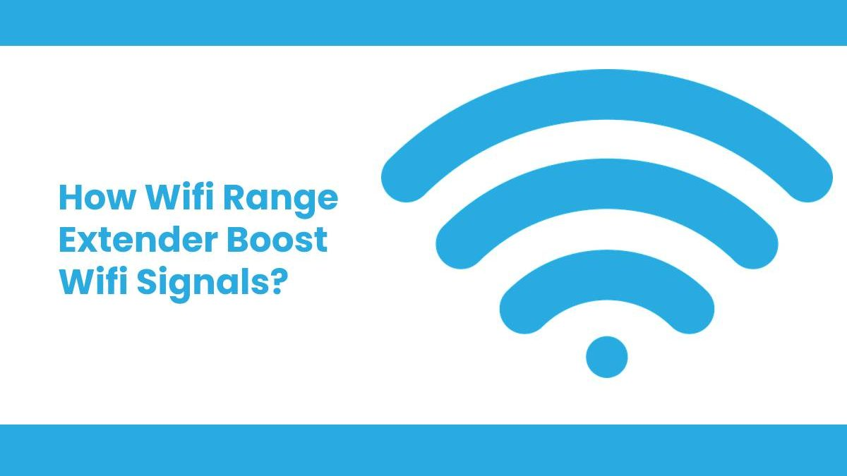 How Wifi Range Extender Boost Wifi Signals?