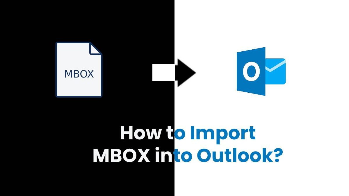 How to Import MBOX into Outlook?
