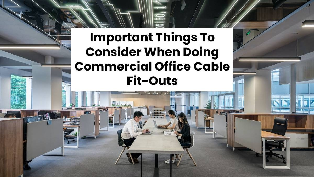 Important Things To Consider When Doing Commercial Office Cable Fit-Outs