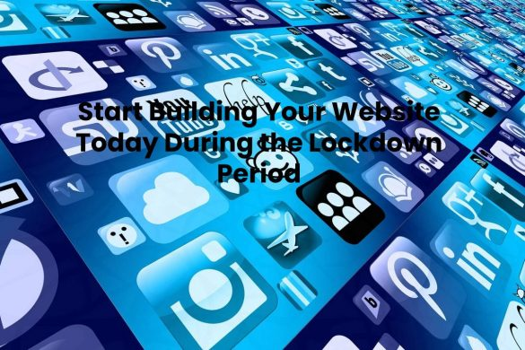 Start Building Your Website Today During the Lockdown Period