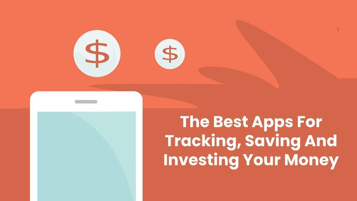 The Best Apps For Tracking, Saving And Investing Your Money